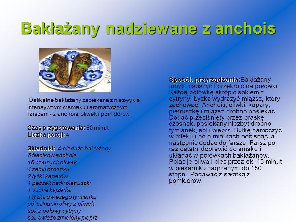 Bakłażany nadziewane z anchois Sposób przyrządzania: Sposób przyrządzania:Bakłażany umyć, osuszyć i przekroić na połówki. Każdą połówkę skropić sokiem