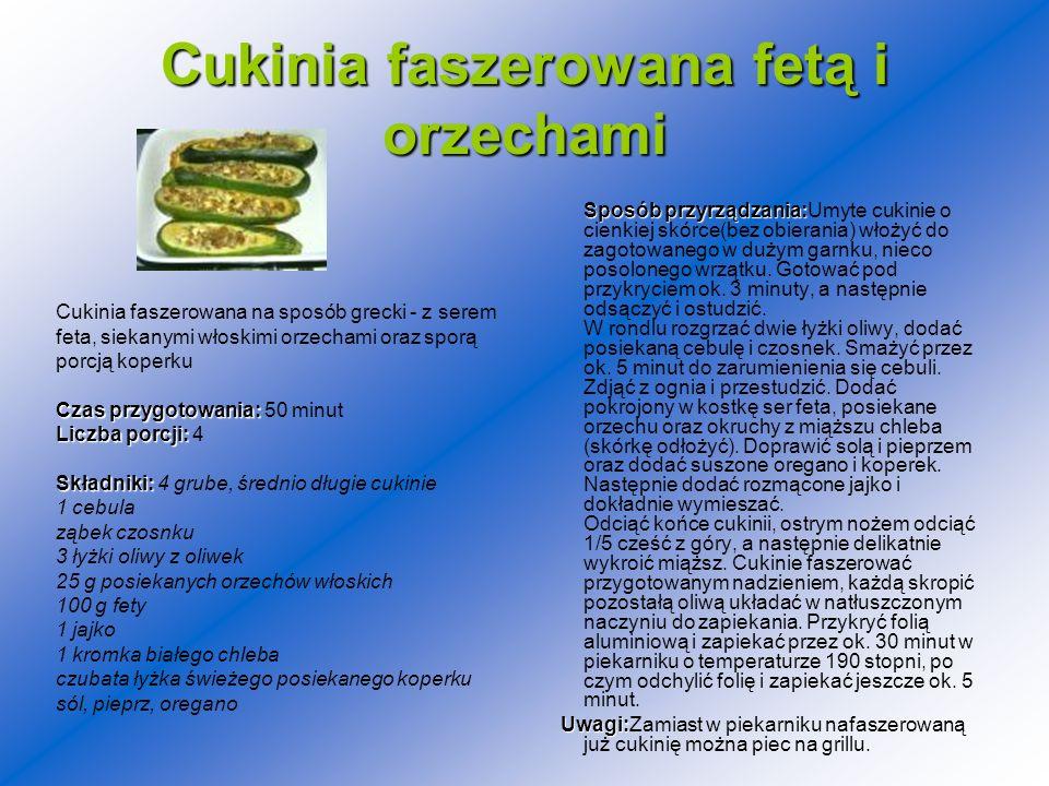Cukinia faszerowana fetą i orzechami Sposóbprzyrządzania: Sposób przyrządzania:Umyte cukinie o cienkiej skórce(bez obierania) włożyć do zagotowanego w