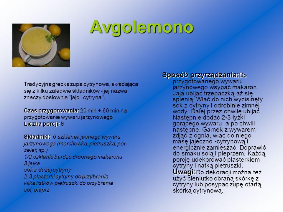 Avgolemono Sposób przyrządzania; Do Uwagi: Sposób przyrządzania; Do przygotowanego wywaru jarzynowego wsypać makaron. Jaja ubijać trzepaczką aż się sp