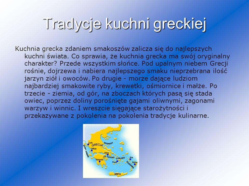 Tradycje kuchni greckiej Kuchnia grecka Kuchnia grecka zdaniem smakoszów zalicza się do najlepszych kuchni świata. Co sprawia, że kuchnia grecka ma sw