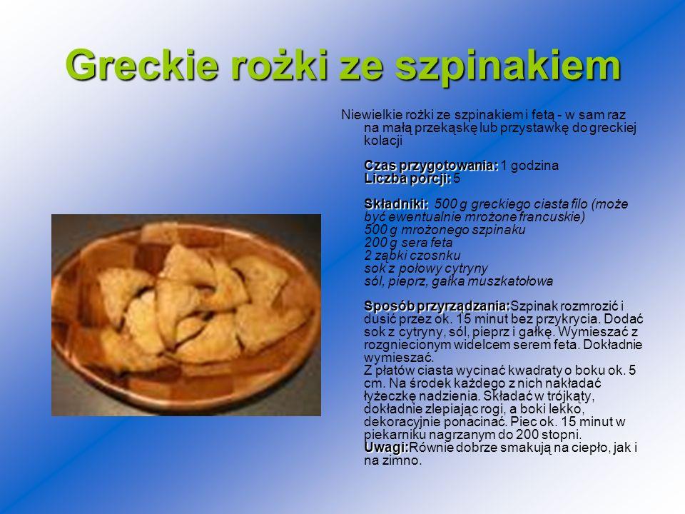 Greckierożki ze szpinakiem Greckie rożki ze szpinakiem Czas przygotowania: Liczba porcji: Składniki: Sposób przyrządzania: Uwagi: Niewielkie rożki ze