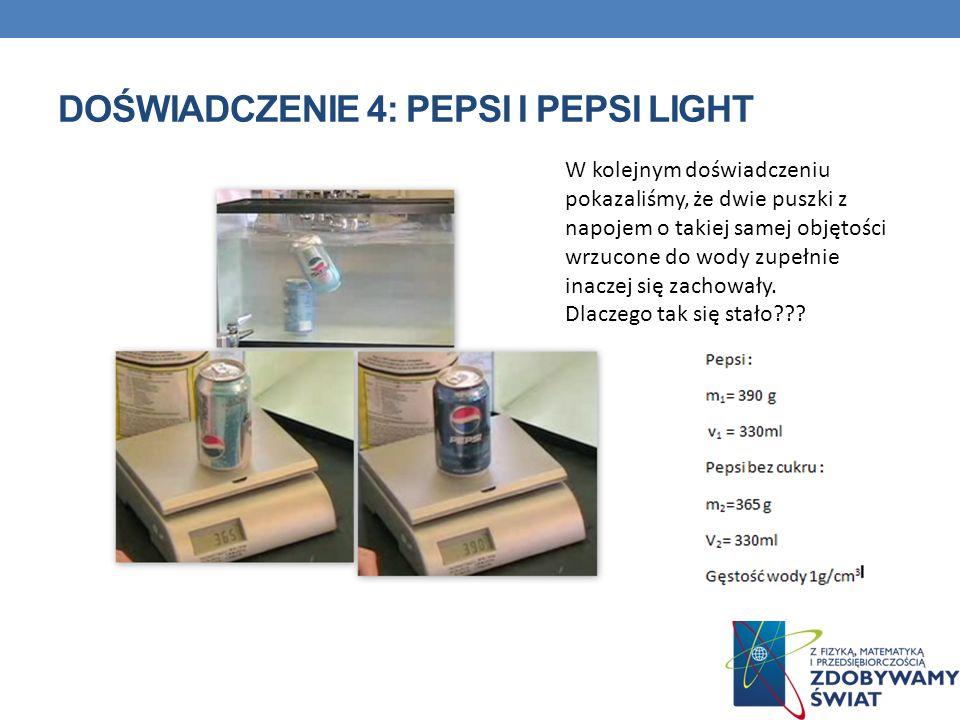DOŚWIADCZENIE 4: PEPSI I PEPSI LIGHT W kolejnym doświadczeniu pokazaliśmy, że dwie puszki z napojem o takiej samej objętości wrzucone do wody zupełnie inaczej się zachowały.