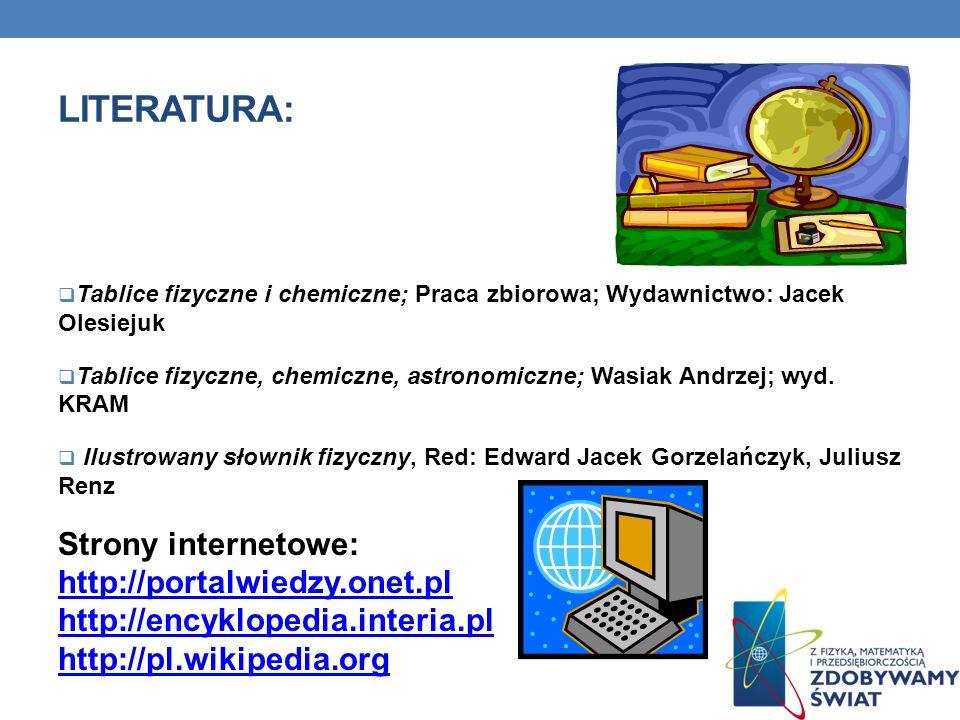 LITERATURA: Tablice fizyczne i chemiczne; Praca zbiorowa; Wydawnictwo: Jacek Olesiejuk Tablice fizyczne, chemiczne, astronomiczne; Wasiak Andrzej; wyd.