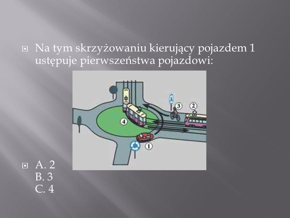 Na tym skrzyżowaniu kierujący pojazdem 1 ustępuje pierwszeństwa pojazdowi: A. 2 B. 3 C. 4