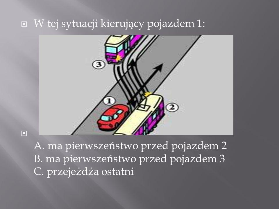 W tej sytuacji kierujący pojazdem 1: A. ma pierwszeństwo przed pojazdem 2 B. ma pierwszeństwo przed pojazdem 3 C. przejeżdża ostatni
