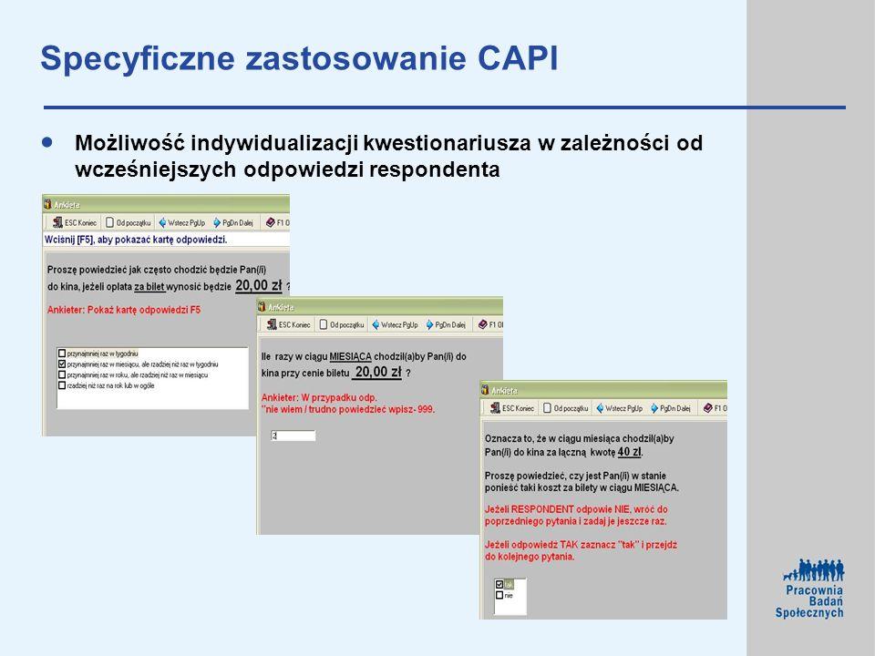 Specyficzne zastosowanie CAPI Możliwość indywidualizacji kwestionariusza w zależności od wcześniejszych odpowiedzi respondenta