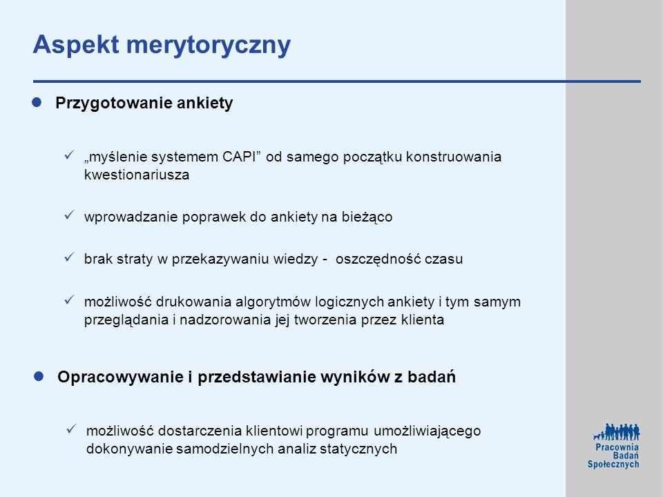 Przygotowanie ankiety myślenie systemem CAPI od samego początku konstruowania kwestionariusza wprowadzanie poprawek do ankiety na bieżąco brak straty