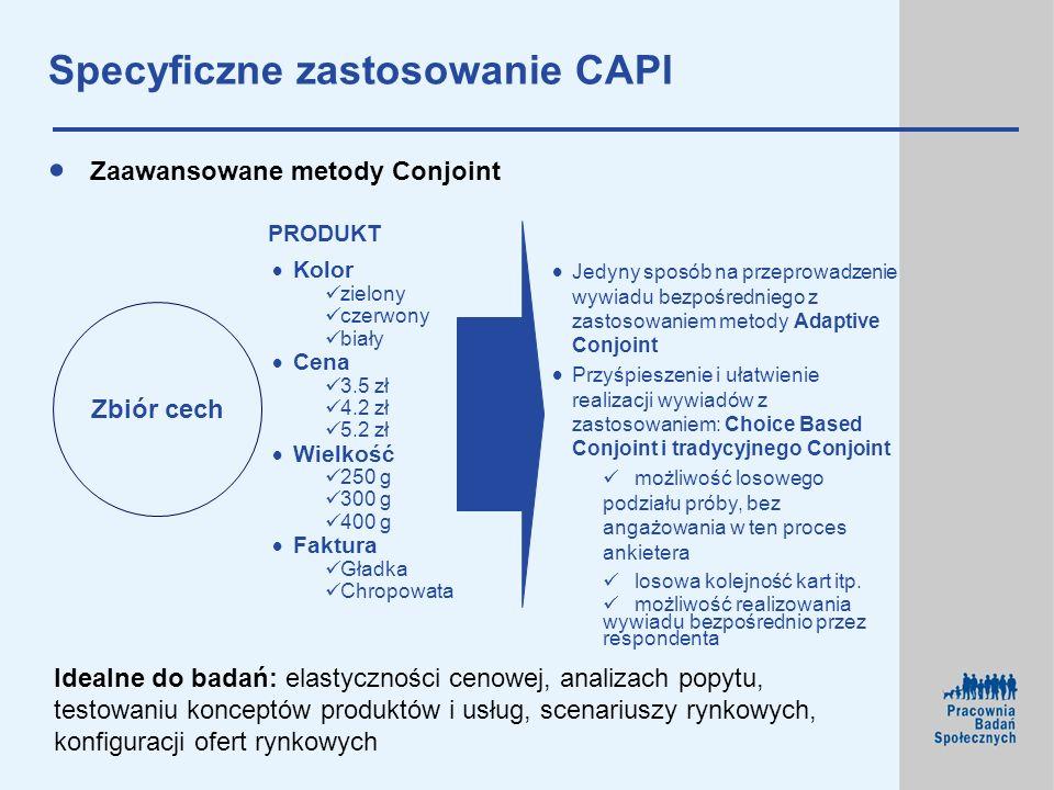 Specyficzne zastosowanie CAPI Zaawansowane metody Conjoint Idealne do badań: elastyczności cenowej, analizach popytu, testowaniu konceptów produktów i