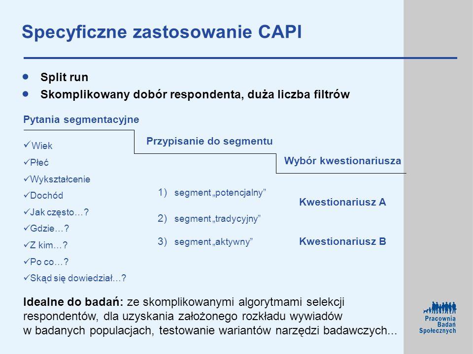 Specyficzne zastosowanie CAPI Split run Skomplikowany dobór respondenta, duża liczba filtrów 1) segment potencjalny 3) segment aktywny 2) segment trad