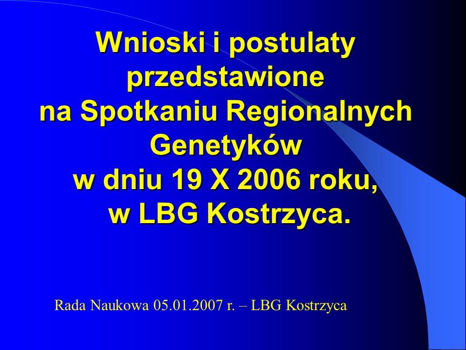 Wnioski i postulaty przedstawione na Spotkaniu Regionalnych Genetyków w dniu 19 X 2006 roku, w LBG Kostrzyca.