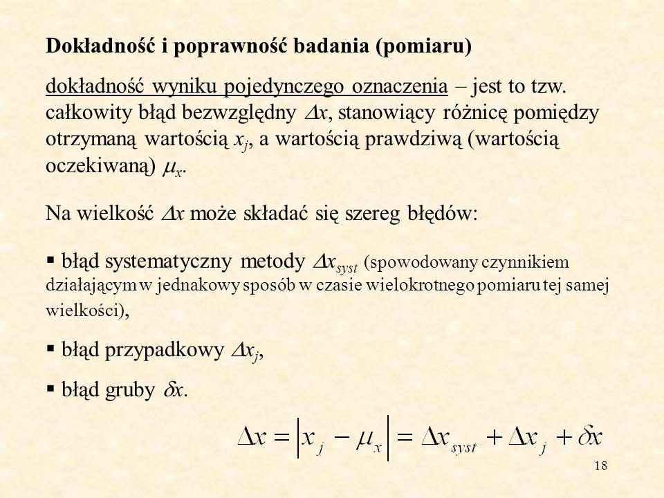 18 Dokładność i poprawność badania (pomiaru) dokładność wyniku pojedynczego oznaczenia – jest to tzw. całkowity błąd bezwzględny x, stanowiący różnicę