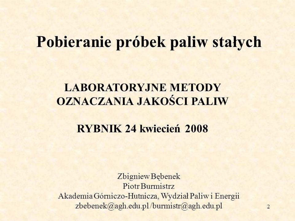2 Pobieranie próbek paliw stałych Zbigniew Bębenek Piotr Burmistrz Akademia Górniczo-Hutnicza, Wydział Paliw i Energii zbebenek@agh.edu.pl /burmistr@a
