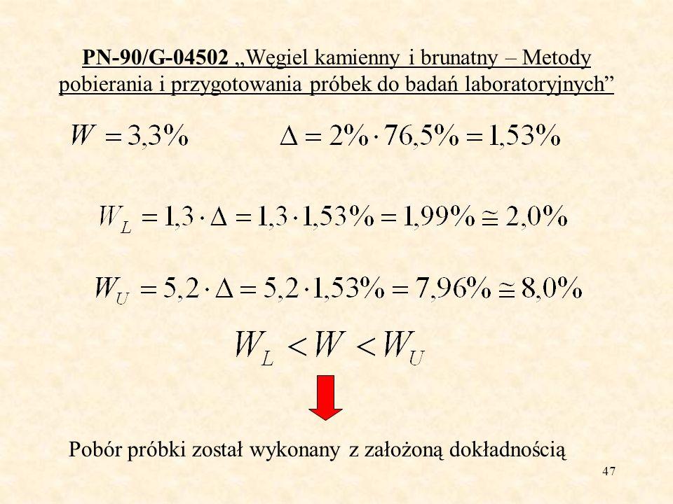 47 PN-90/G-04502 Węgiel kamienny i brunatny – Metody pobierania i przygotowania próbek do badań laboratoryjnych Pobór próbki został wykonany z założon