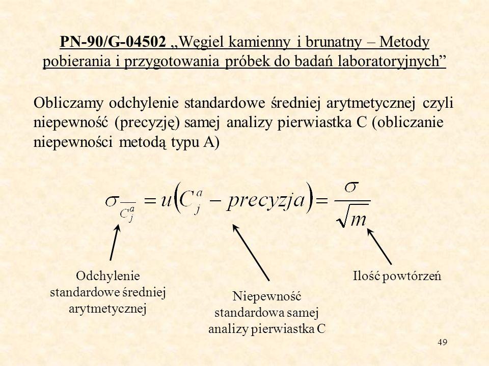 49 PN-90/G-04502 Węgiel kamienny i brunatny – Metody pobierania i przygotowania próbek do badań laboratoryjnych Obliczamy odchylenie standardowe średn