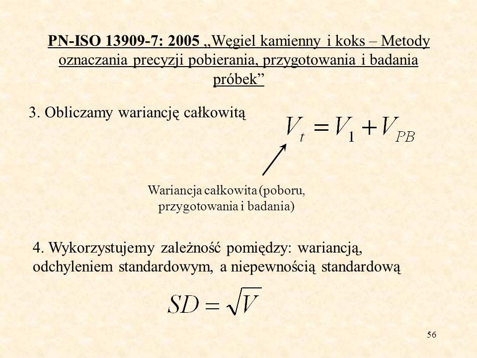 56 PN-ISO 13909-7: 2005 Węgiel kamienny i koks – Metody oznaczania precyzji pobierania, przygotowania i badania próbek 3. Obliczamy wariancję całkowit