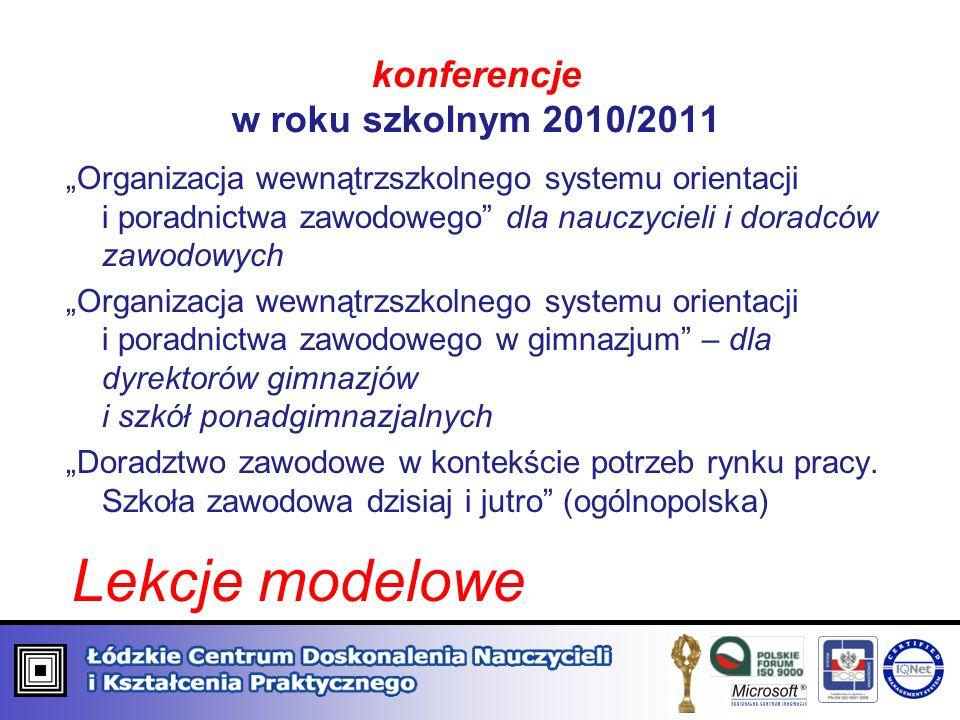 konferencje w roku szkolnym 2010/2011 Organizacja wewnątrzszkolnego systemu orientacji i poradnictwa zawodowego dla nauczycieli i doradców zawodowych