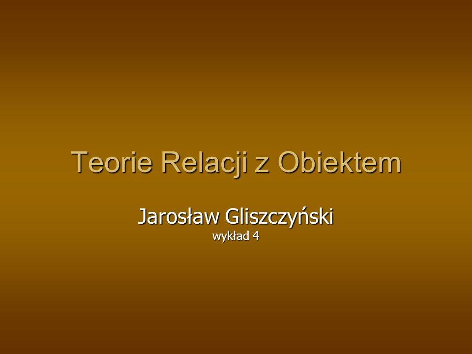 Teorie Relacji z Obiektem Jarosław Gliszczyński wykład 4