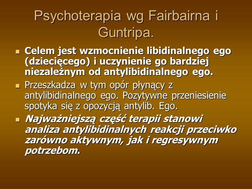 Psychoterapia wg Fairbairna i Guntripa. Celem jest wzmocnienie libidinalnego ego (dziecięcego) i uczynienie go bardziej niezależnym od antylibidinalne