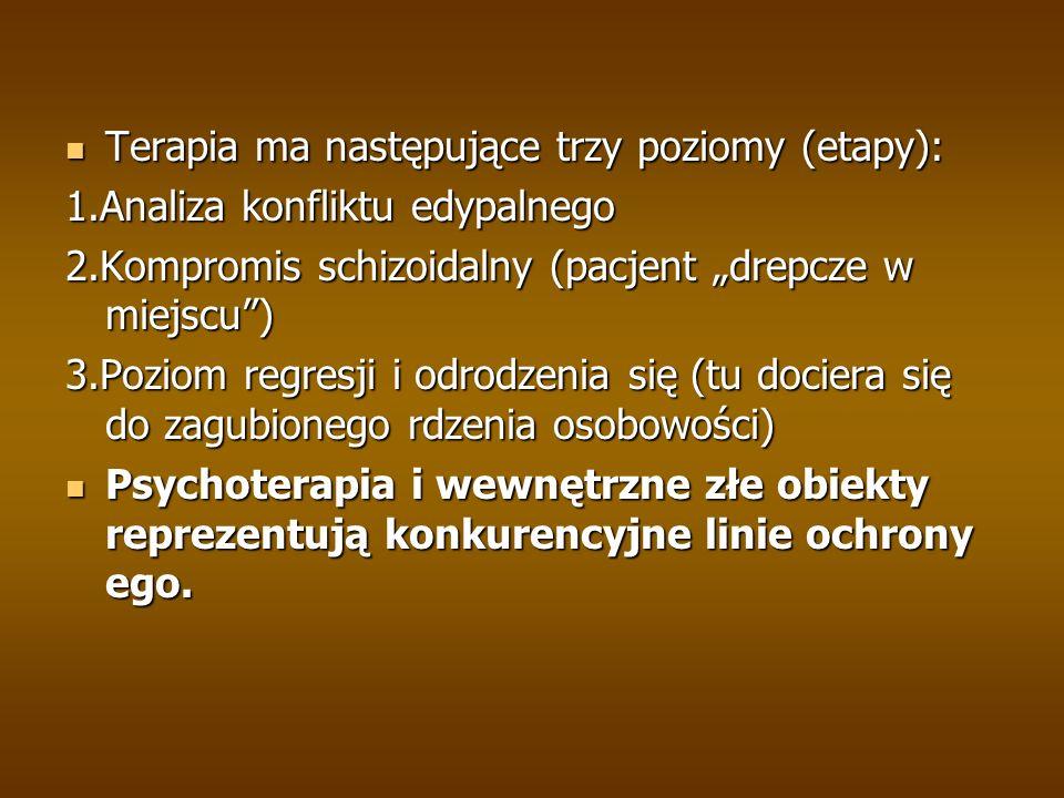 Terapia ma następujące trzy poziomy (etapy): Terapia ma następujące trzy poziomy (etapy): 1.Analiza konfliktu edypalnego 2.Kompromis schizoidalny (pac