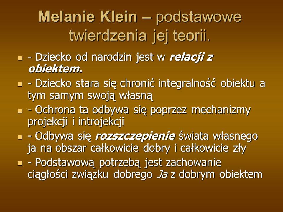 Melanie Klein – podstawowe twierdzenia jej teorii. - Dziecko od narodzin jest w relacji z obiektem. - Dziecko od narodzin jest w relacji z obiektem. -