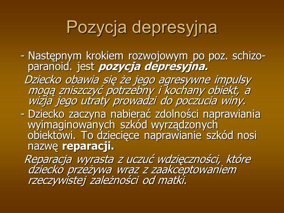 Pozycja depresyjna - Następnym krokiem rozwojowym po poz. schizo- paranoid. jest pozycja depresyjna. - Następnym krokiem rozwojowym po poz. schizo- pa
