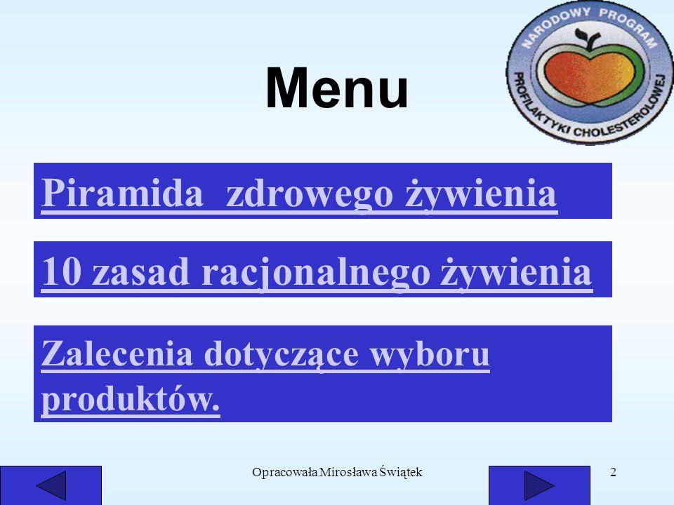 Opracowała Mirosława Świątek2 Menu 10 zasad racjonalnego żywienia Piramida zdrowego żywienia Zalecenia dotyczące wyboru produktów.