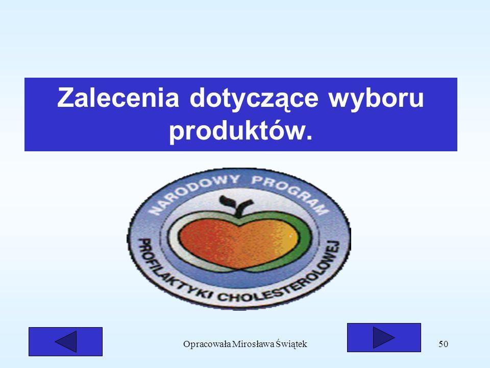 Opracowała Mirosława Świątek50 Zalecenia dotyczące wyboru produktów.