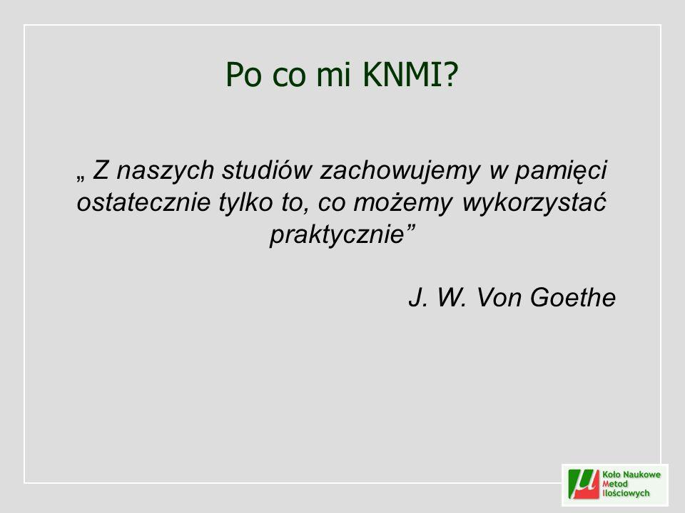 Po co mi KNMI? Z naszych studiów zachowujemy w pamięci ostatecznie tylko to, co możemy wykorzystać praktycznie J. W. Von Goethe