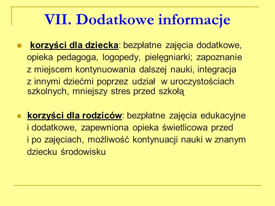 VII. Dodatkowe informacje korzyści dla dziecka: bezpłatne zajęcia dodatkowe, opieka pedagoga, logopedy, pielęgniarki; zapoznanie z miejscem kontynuowa