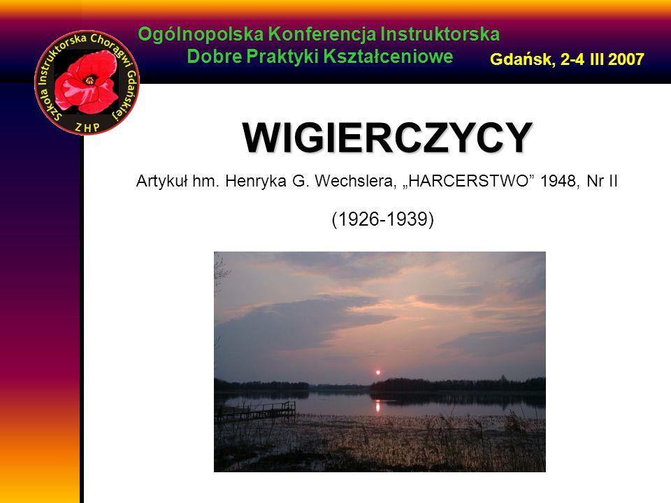 Ogólnopolska Konferencja Instruktorska Dobre Praktyki Kształceniowe Gdańsk, 2-4 III 2007 WIGIERCZYCY Artykuł hm.
