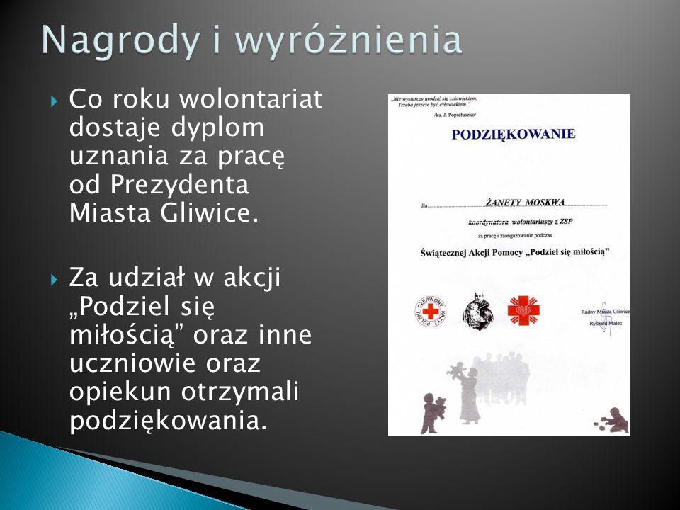 Co roku wolontariat dostaje dyplom uznania za pracę od Prezydenta Miasta Gliwice. Za udział w akcji Podziel się miłością oraz inne uczniowie oraz opie