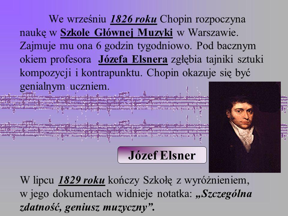 We wrześniu 1826 roku Chopin rozpoczyna naukę w Szkole Głównej Muzyki w Warszawie. Zajmuje mu ona 6 godzin tygodniowo. Pod bacznym okiem profesora Józ