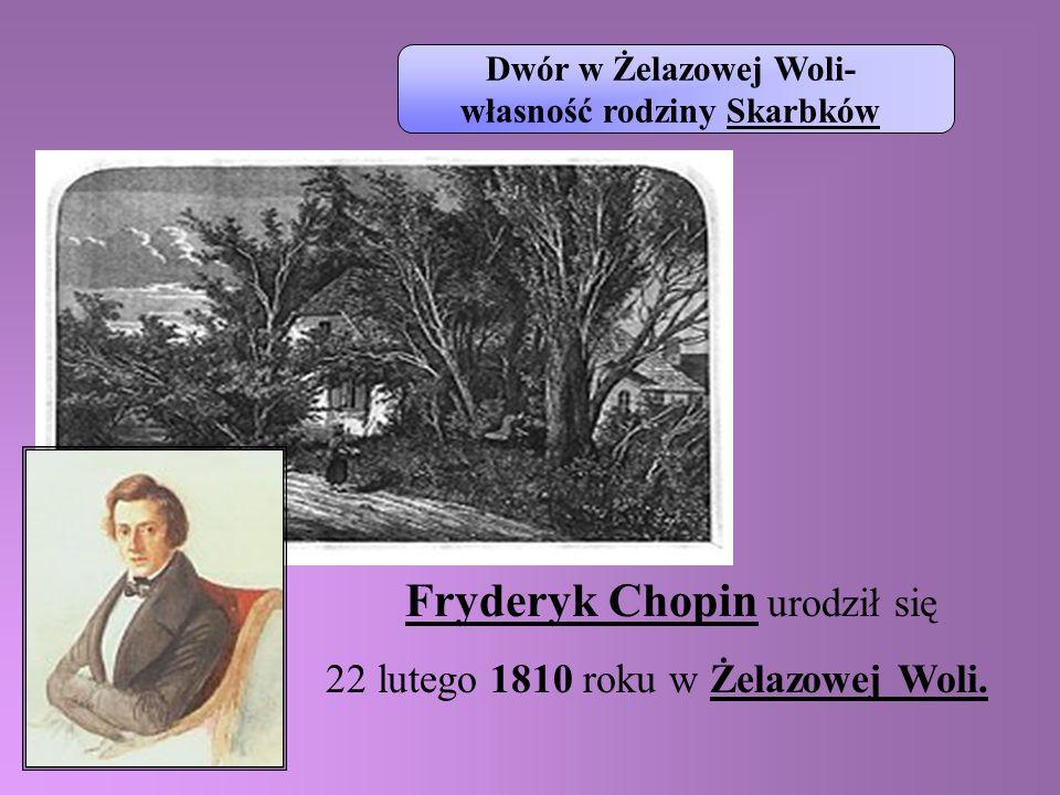 Fryderyk Chopin urodził się 22 lutego 1810 roku w Żelazowej Woli. Dwór w Żelazowej Woli- własność rodziny Skarbków