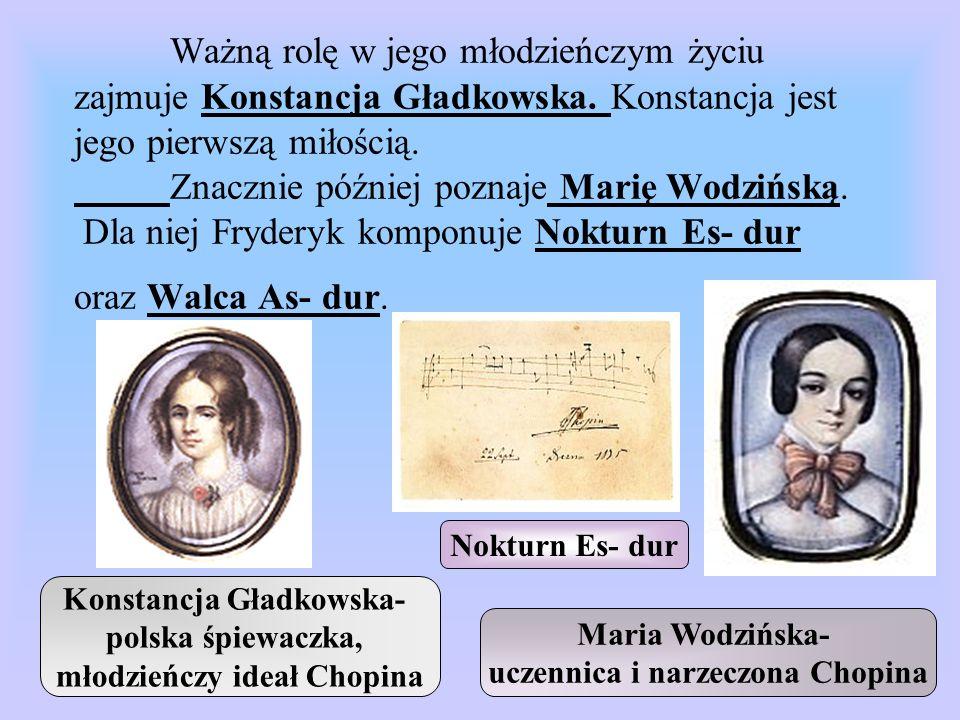 Ważną rolę w jego młodzieńczym życiu zajmuje Konstancja Gładkowska. Konstancja jest jego pierwszą miłością. Znacznie później poznaje Marię Wodzińską.