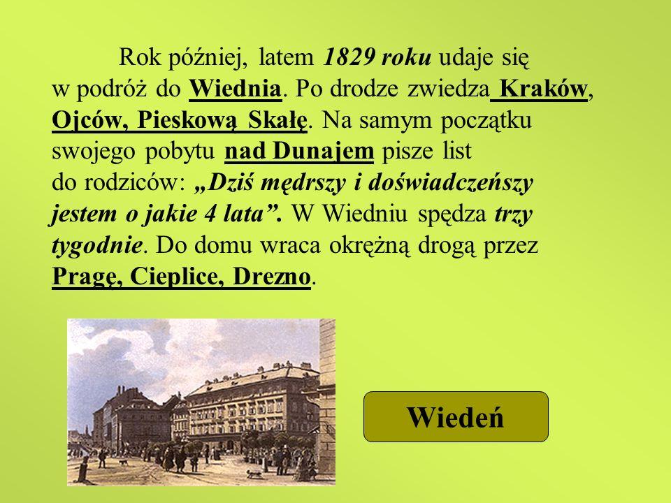 Rok później, latem 1829 roku udaje się w podróż do Wiednia. Po drodze zwiedza Kraków, Ojców, Pieskową Skałę. Na samym początku swojego pobytu nad Duna