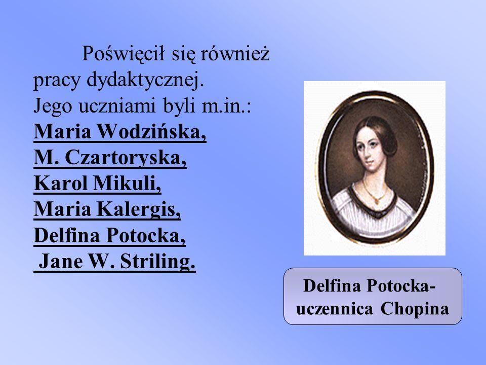 Poświęcił się również pracy dydaktycznej. Jego uczniami byli m.in.: Maria Wodzińska, M. Czartoryska, Karol Mikuli, Maria Kalergis, Delfina Potocka, Ja