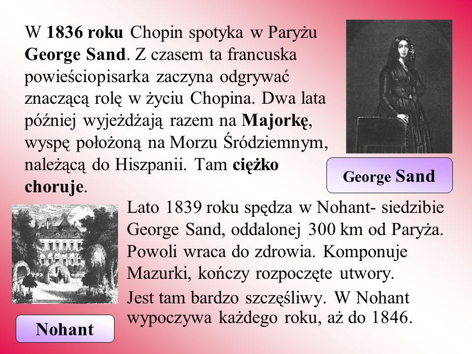 W 1836 roku Chopin spotyka w Paryżu George Sand. Z czasem ta francuska powieściopisarka zaczyna odgrywać znaczącą rolę w życiu Chopina. Dwa lata późni
