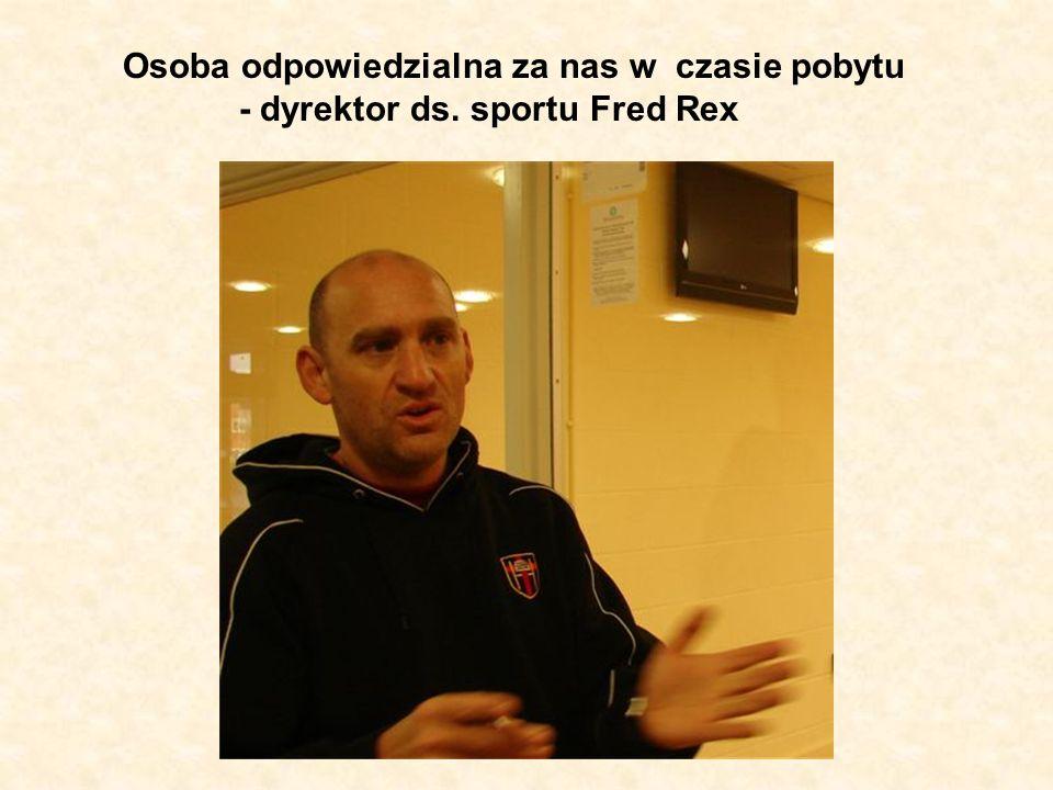 Osoba odpowiedzialna za nas w czasie pobytu - dyrektor ds. sportu Fred Rex
