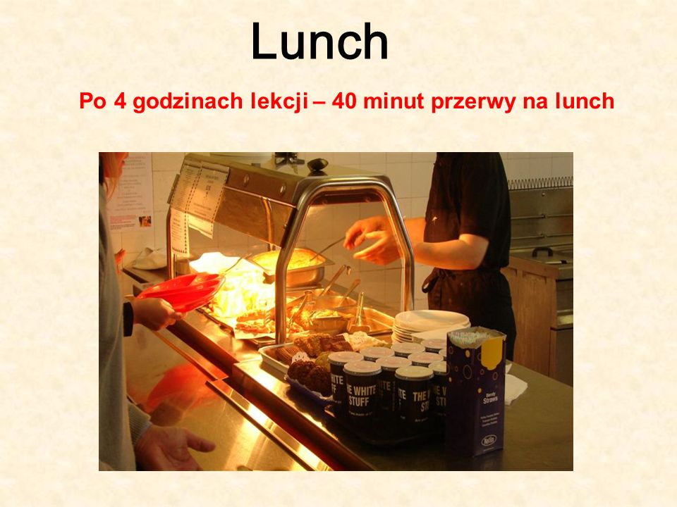 Lunch Po 4 godzinach lekcji – 40 minut przerwy na lunch