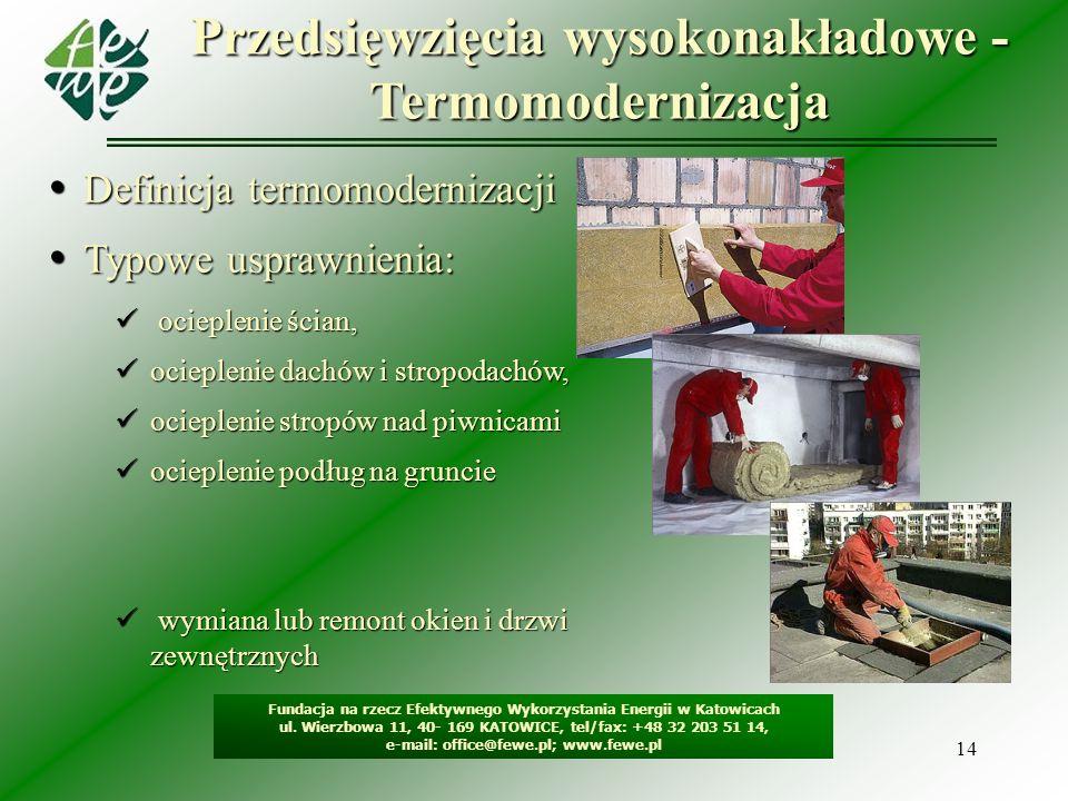 14 Przedsięwzięcia wysokonakładowe - Termomodernizacja Fundacja na rzecz Efektywnego Wykorzystania Energii w Katowicach ul. Wierzbowa 11, 40- 169 KATO