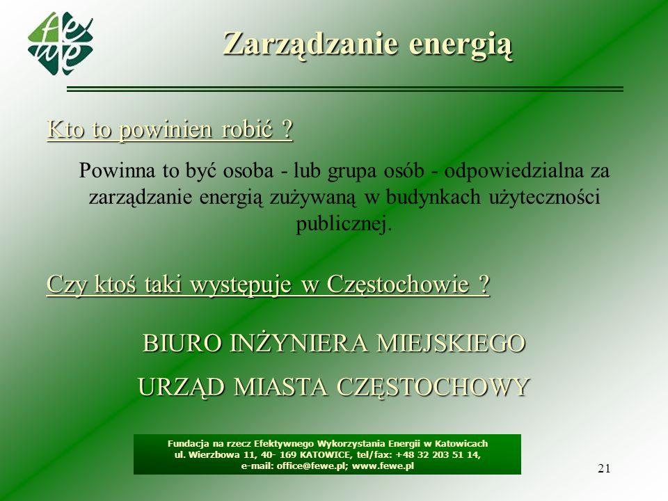 21 Zarządzanie energią Fundacja na rzecz Efektywnego Wykorzystania Energii w Katowicach ul. Wierzbowa 11, 40- 169 KATOWICE, tel/fax: +48 32 203 51 14,