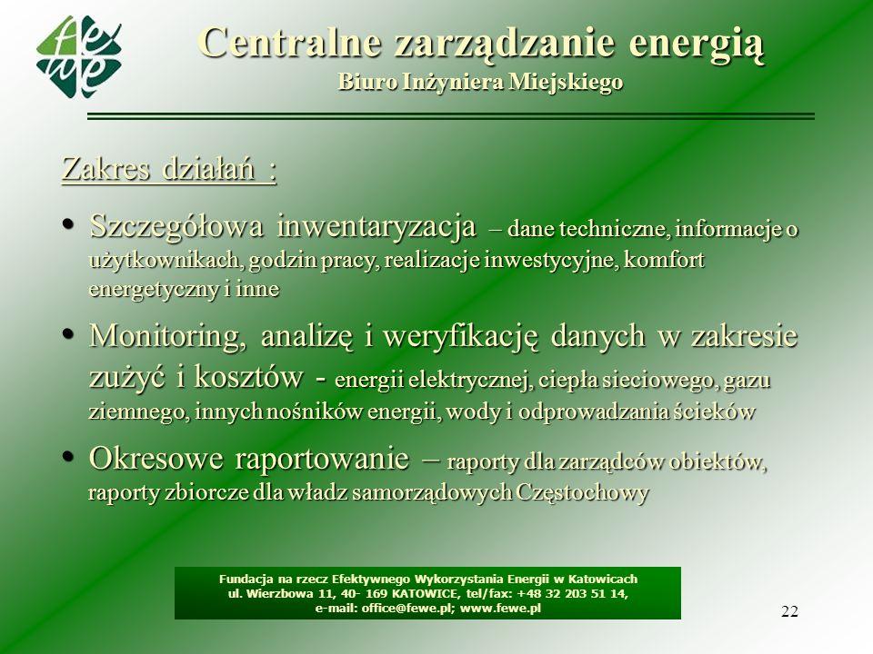 22 Centralne zarządzanie energią Biuro Inżyniera Miejskiego Fundacja na rzecz Efektywnego Wykorzystania Energii w Katowicach ul. Wierzbowa 11, 40- 169