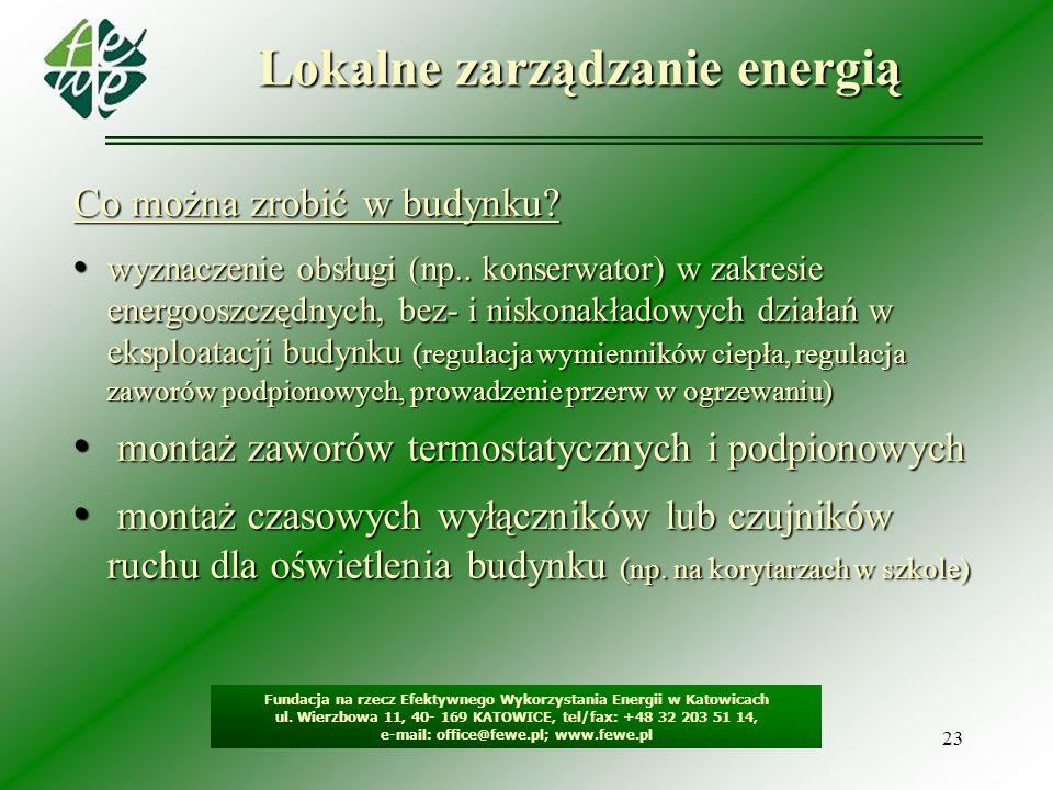 23 Lokalne zarządzanie energią Fundacja na rzecz Efektywnego Wykorzystania Energii w Katowicach ul. Wierzbowa 11, 40- 169 KATOWICE, tel/fax: +48 32 20