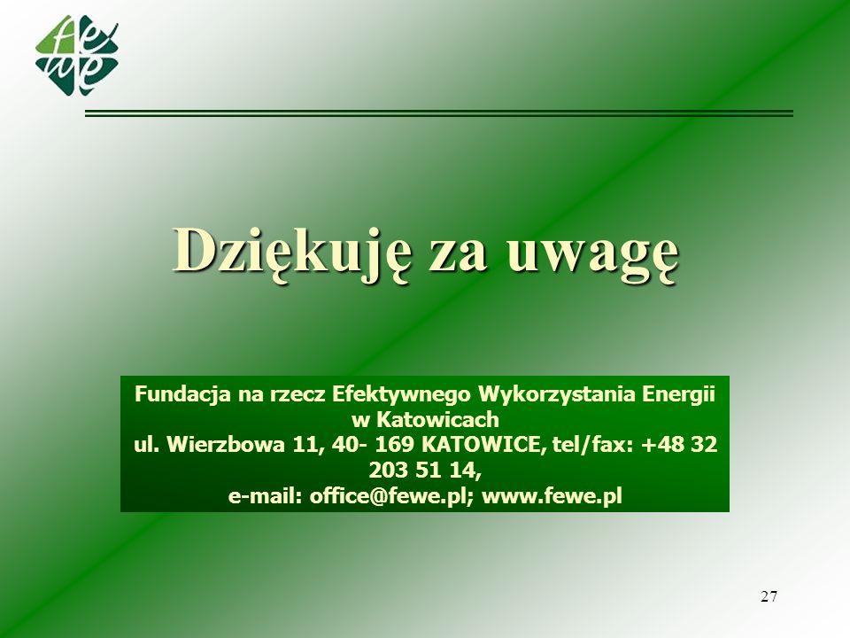 27 Fundacja na rzecz Efektywnego Wykorzystania Energii w Katowicach ul. Wierzbowa 11, 40- 169 KATOWICE, tel/fax: +48 32 203 51 14, e-mail: office@fewe