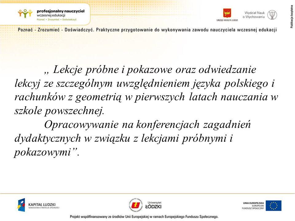 Lekcje próbne i pokazowe oraz odwiedzanie lekcyj ze szczególnym uwzględnieniem języka polskiego i rachunków z geometrią w pierwszych latach nauczania w szkole powszechnej.