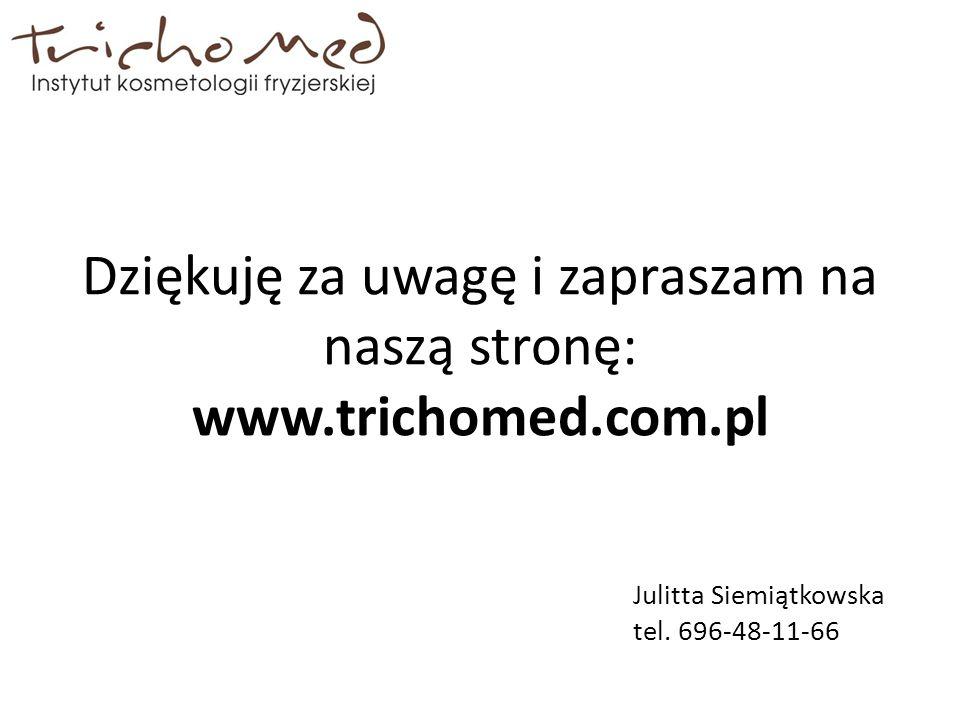 Dziękuję za uwagę i zapraszam na naszą stronę: www.trichomed.com.pl Julitta Siemiątkowska tel. 696-48-11-66