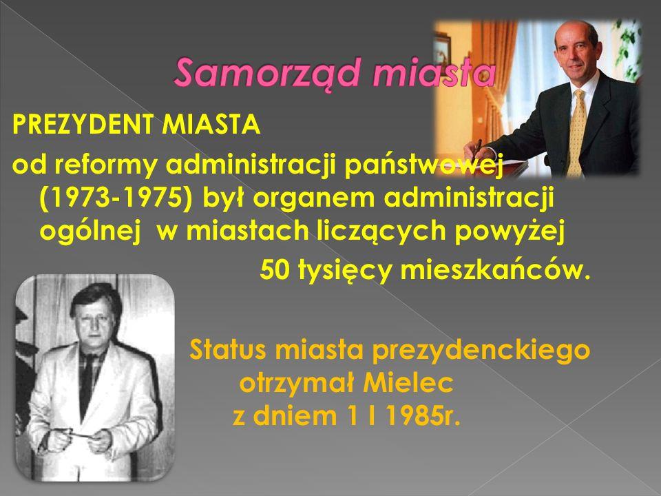 PREZYDENT MIASTA od reformy administracji państwowej (1973-1975) był organem administracji ogólnej w miastach liczących powyżej 50 tysięcy mieszkańców