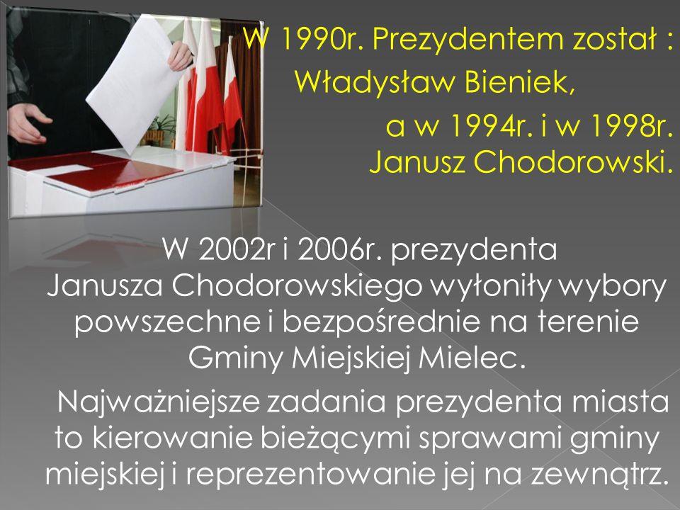 W 1990r. Prezydentem został : Władysław Bieniek, a w 1994r. i w 1998r. Janusz Chodorowski. W 2002r i 2006r. prezydenta Janusza Chodorowskiego wyłoniły