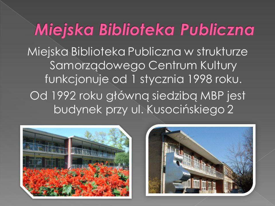 Miejska Biblioteka Publiczna w strukturze Samorządowego Centrum Kultury funkcjonuje od 1 stycznia 1998 roku. Od 1992 roku główną siedzibą MBP jest bud