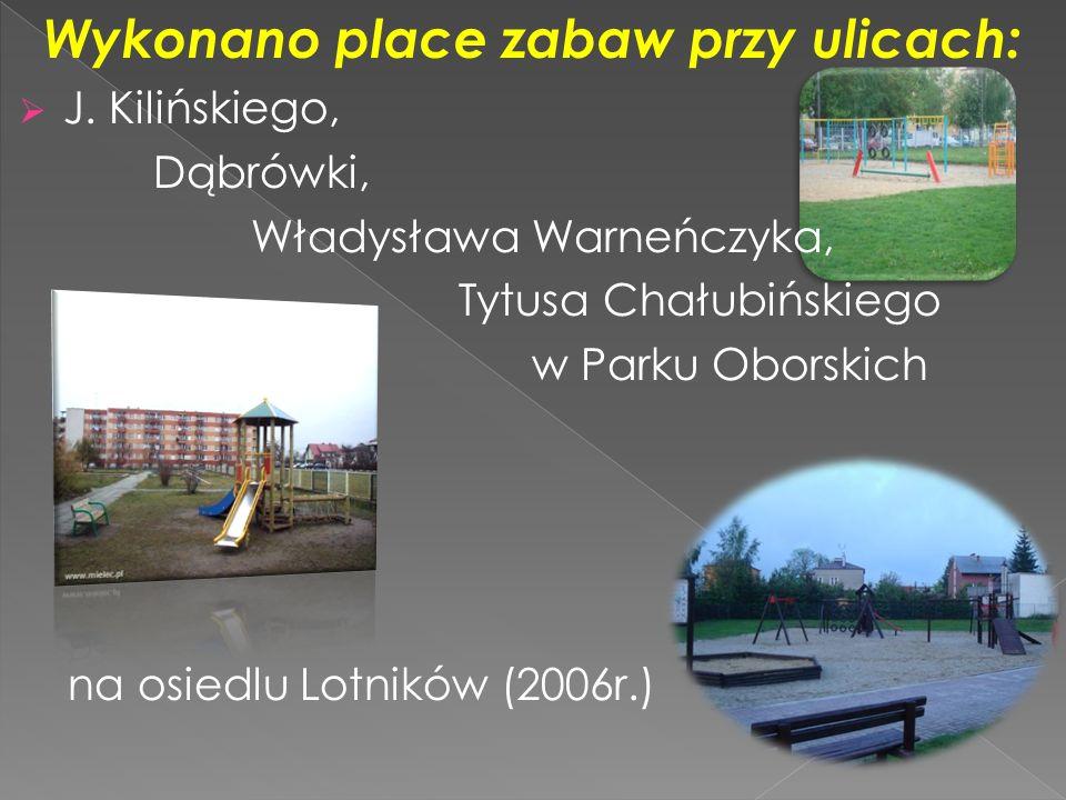 Wykonano place zabaw przy ulicach: J. Kilińskiego, Dąbrówki, Władysława Warneńczyka, Tytusa Chałubińskiego w Parku Oborskich na osiedlu Lotników (2006